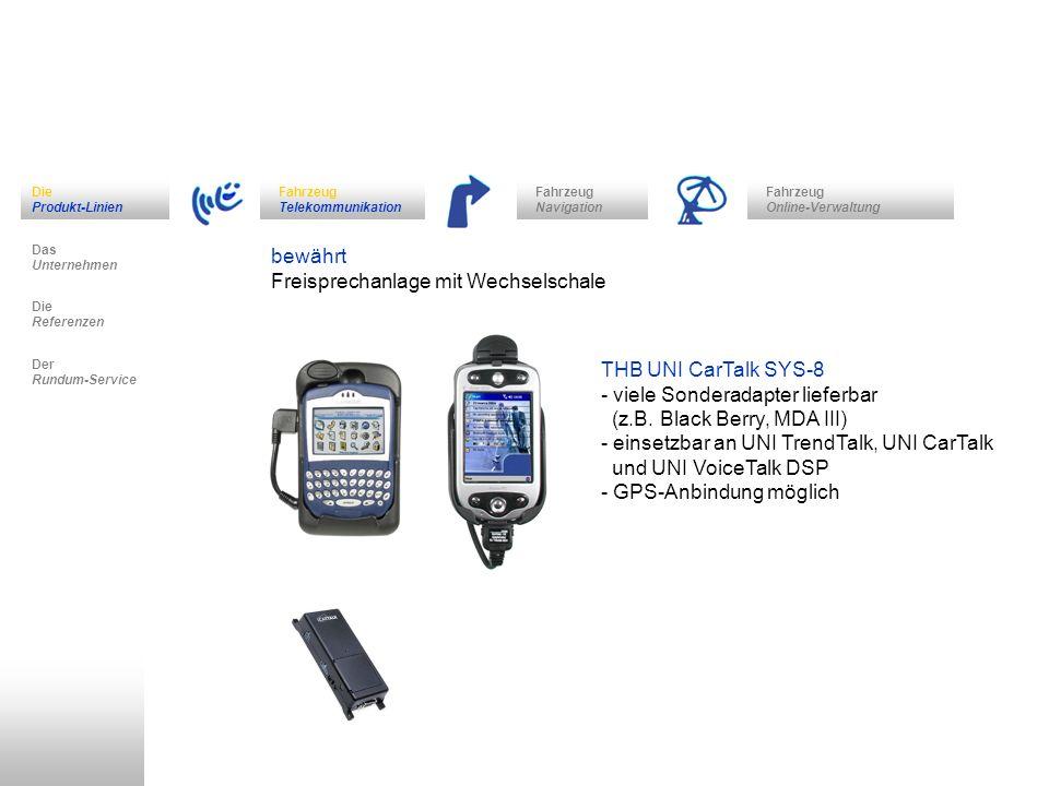 Fahrzeug Navigation Das Unternehmen Fahrzeug Telekommunikation Die Referenzen Der Rundum-Service Die Produkt-Linien Fahrzeug Online-Verwaltung zukunftsorientiert Kombi-Navigation (Handy, MDA, SDA + Freisprechanlage) CULLMANN VC4 Navigationscradle - GPS-angebundene Adaption ermöglicht die Nutzung von Navigation auf dem Handy (benötigt wird eine Navigationssoftware und ein adaptierfähiges Handy) THB Navigations-Adaption - Nutzung der MDA/SDA Navigation über die Freisprecheinrichtung