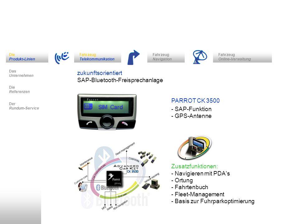 Fahrzeug Navigation Das Unternehmen Fahrzeug Telekommunikation Die Referenzen Der Rundum-Service Die Produkt-Linien Fahrzeug Online-Verwaltung zukunftsorientiert SAP-Bluetooth-Freisprechanlage THB SAP-Bluetooth-Anbindung - voller Funktionsumfang im Headset-, Handsfree-, SAP- und Telefonbuch-Profil für nahezu alle existierenden Bluetooth-Telefone - SIM-Karteneinschub für evtl.