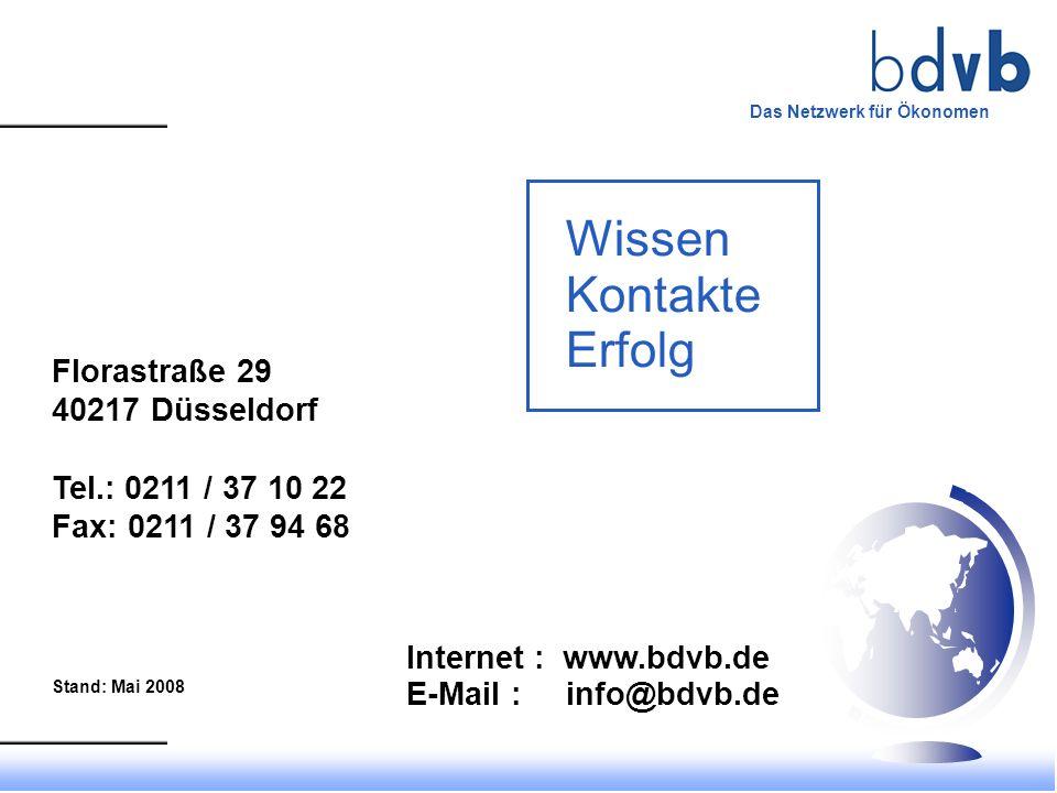 Wissen Kontakte Erfolg Florastraße 29 40217 Düsseldorf Tel.: 0211 / 37 10 22 Fax: 0211 / 37 94 68 Stand: Mai 2008 Internet : www.bdvb.de E-Mail : info