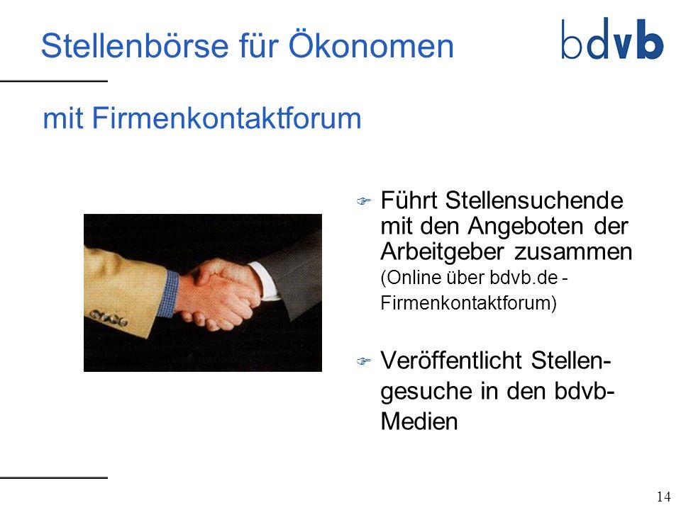 mit Firmenkontaktforum F Führt Stellensuchende mit den Angeboten der Arbeitgeber zusammen (Online über bdvb.de - Firmenkontaktforum) F Veröffentlicht