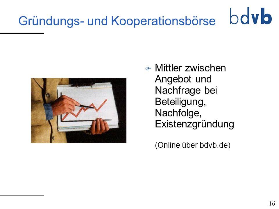 Gründungs- und Kooperationsbörse F Mittler zwischen Angebot und Nachfrage bei Beteiligung, Nachfolge, Existenzgründung (Online über bdvb.de) 16