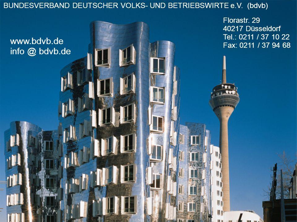 BUNDESVERBAND DEUTSCHER VOLKS- UND BETRIEBSWIRTE e.V. (bdvb) Florastr. 29 40217 Düsseldorf Tel.: 0211 / 37 10 22 Fax: 0211 / 37 94 68 www.bdvb.de info