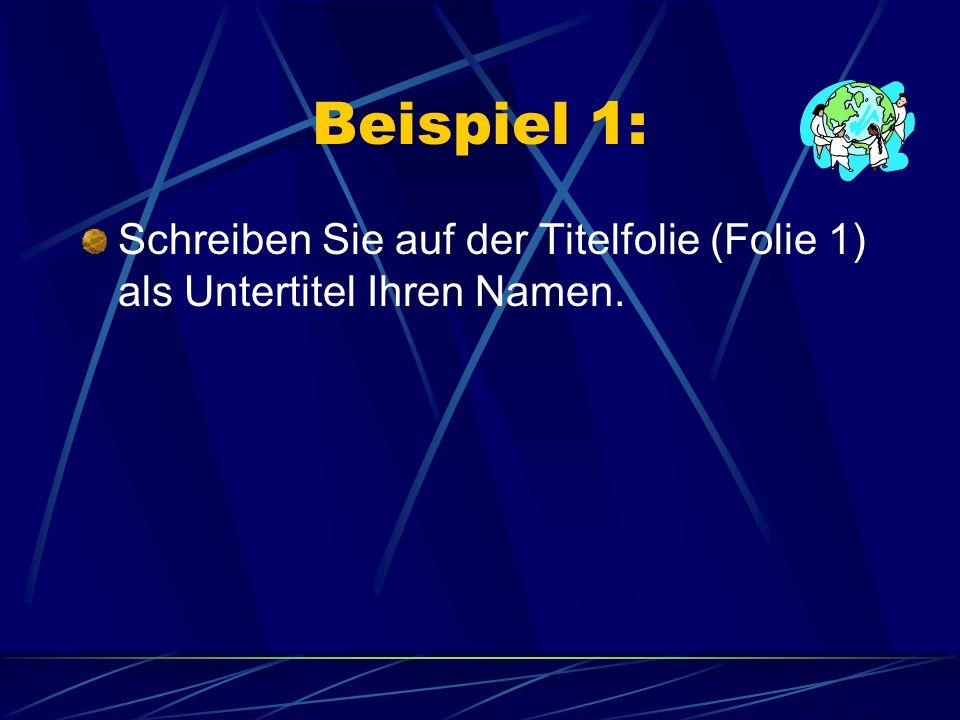 Beispiel 1: Schreiben Sie auf der Titelfolie (Folie 1) als Untertitel Ihren Namen.