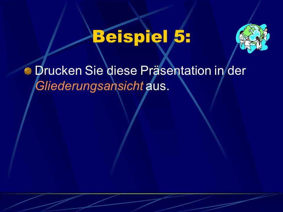 Beispiel 5: Drucken Sie diese Präsentation in der Gliederungsansicht aus.
