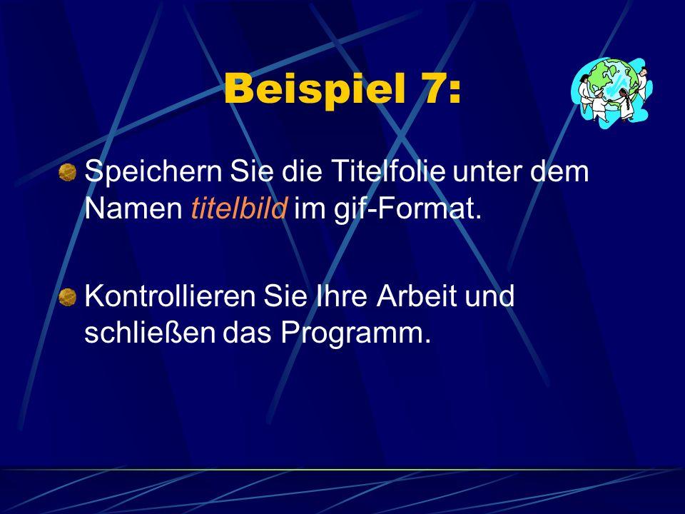 Beispiel 7: Speichern Sie die Titelfolie unter dem Namen titelbild im gif-Format. Kontrollieren Sie Ihre Arbeit und schließen das Programm.