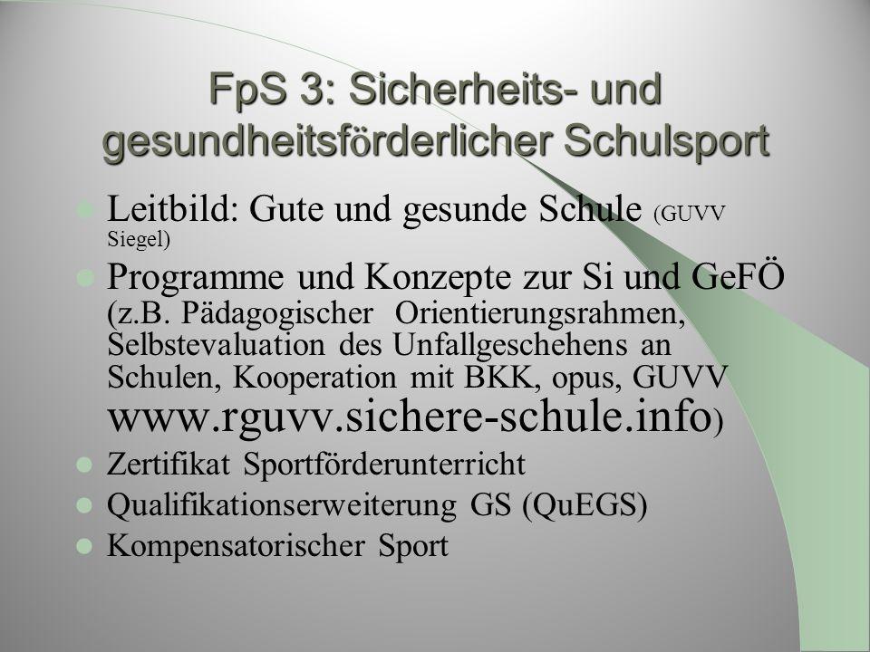 FpS 3: Sicherheits- und gesundheitsf ö rderlicher Schulsport Leitbild: Gute und gesunde Schule (GUVV Siegel) Programme und Konzepte zur Si und GeFÖ (z