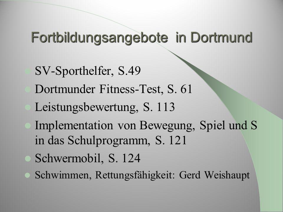 Fortbildungsangebote in Dortmund SV-Sporthelfer, S.49 Dortmunder Fitness-Test, S. 61 Leistungsbewertung, S. 113 Implementation von Bewegung, Spiel und