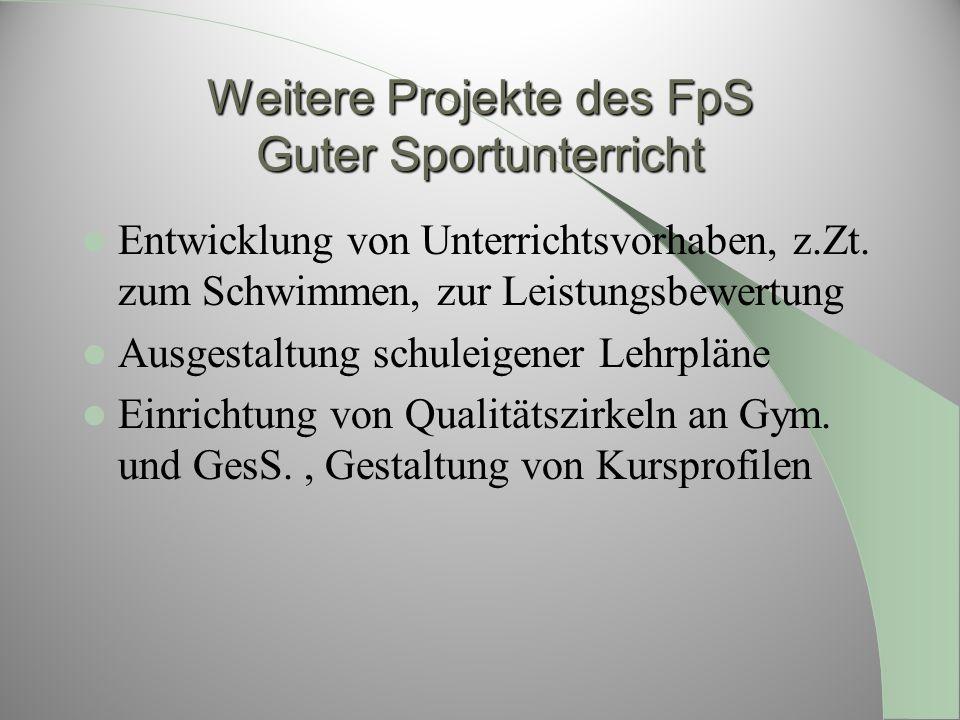 Weitere Projekte des FpS Guter Sportunterricht Entwicklung von Unterrichtsvorhaben, z.Zt. zum Schwimmen, zur Leistungsbewertung Ausgestaltung schuleig