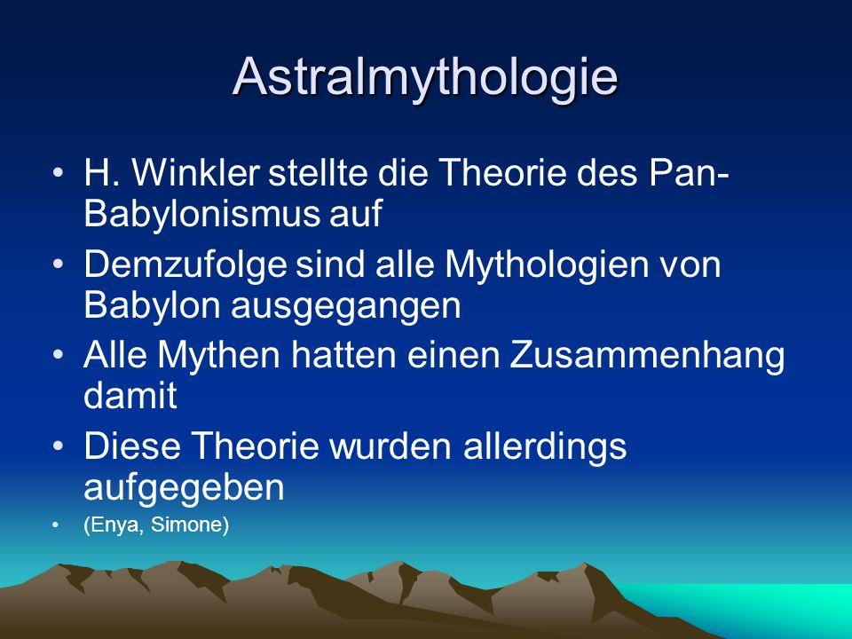 Astralmythologie H. Winkler stellte die Theorie des Pan- Babylonismus auf Demzufolge sind alle Mythologien von Babylon ausgegangen Alle Mythen hatten