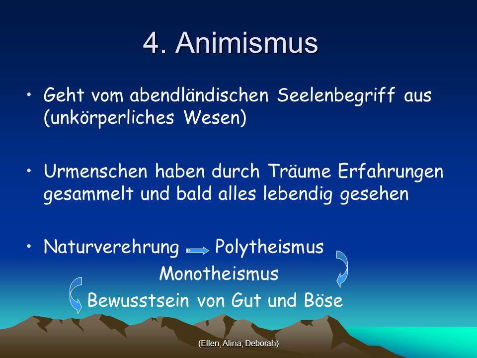 (Ellen, Alina, Deborah) 4. Animismus Geht vom abendländischen Seelenbegriff aus (unkörperliches Wesen) Urmenschen haben durch Träume Erfahrungen gesam