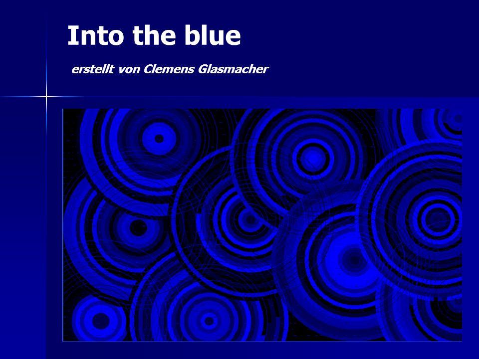 Into the blue erstellt von Clemens Glasmacher