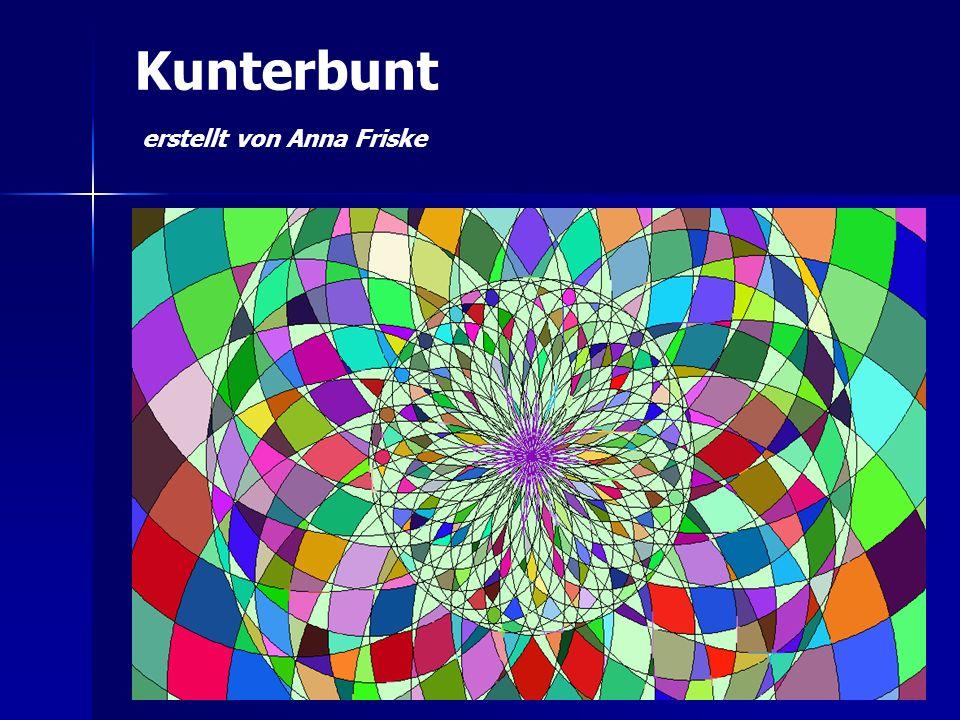 Kunterbunt erstellt von Anna Friske