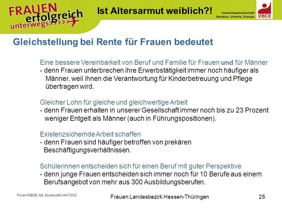 Folien IGBCE, Abt. Sozialpolitik,HAT 2012 Frauen Landesbezirk Hessen-Thüringen25 Gleichstellung bei Rente für Frauen bedeutet Eine bessere Vereinbarke