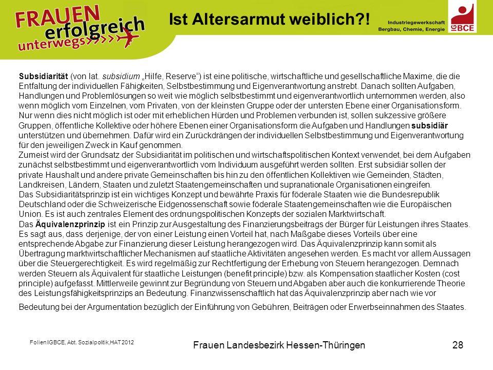 Folien IGBCE, Abt. Sozialpolitik,HAT 2012 Frauen Landesbezirk Hessen-Thüringen28 K Subsidiarität (von lat. subsidium Hilfe, Reserve) ist eine politisc