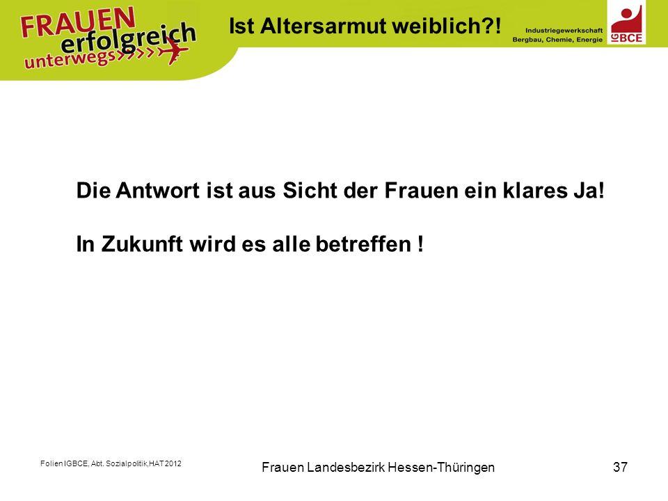 Folien IGBCE, Abt. Sozialpolitik,HAT 2012 Frauen Landesbezirk Hessen-Thüringen37 K Die Antwort ist aus Sicht der Frauen ein klares Ja! In Zukunft wird