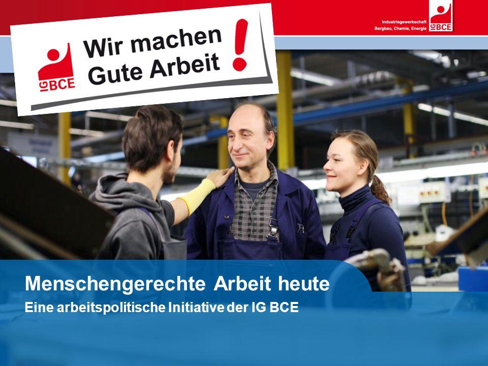 Menschengerechte Arbeit heute Einführung in die Kampagne Gute Arbeit Eine arbeitspolitische Initiative der IG BCE