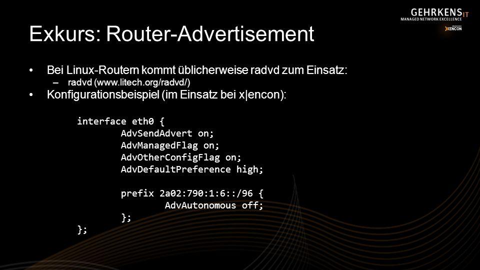 Exkurs: Router-Advertisement Bei Linux-Routern kommt üblicherweise radvd zum Einsatz: –radvd (www.litech.org/radvd/) Konfigurationsbeispiel (im Einsat