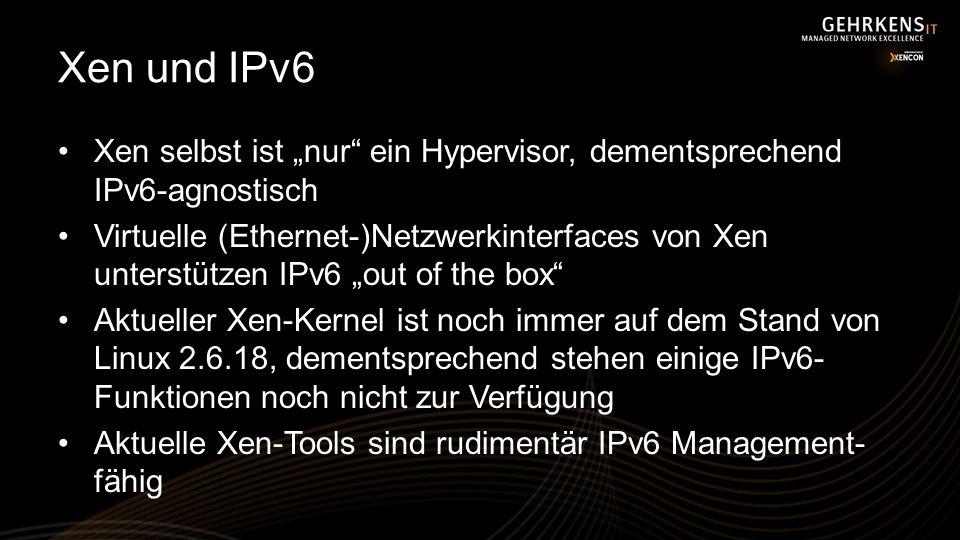 Xen und IPv6 Xen selbst ist nur ein Hypervisor, dementsprechend IPv6-agnostisch Virtuelle (Ethernet-)Netzwerkinterfaces von Xen unterstützen IPv6 out