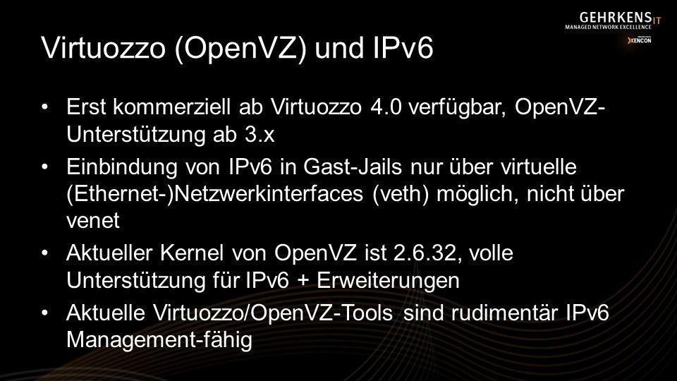 Virtuozzo (OpenVZ) und IPv6 Erst kommerziell ab Virtuozzo 4.0 verfügbar, OpenVZ- Unterstützung ab 3.x Einbindung von IPv6 in Gast-Jails nur über virtu