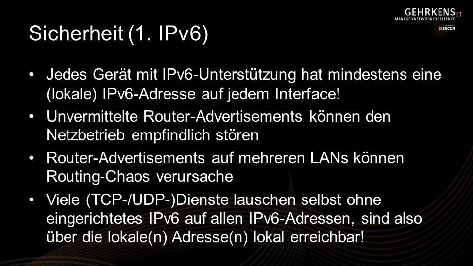 Sicherheit (1. IPv6) Jedes Gerät mit IPv6-Unterstützung hat mindestens eine (lokale) IPv6-Adresse auf jedem Interface! Unvermittelte Router-Advertisem