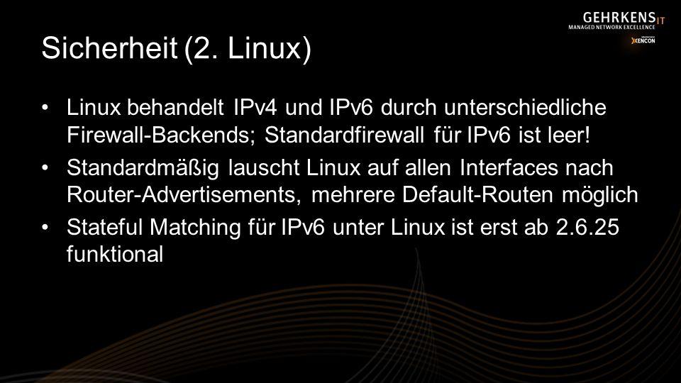 Sicherheit (2. Linux) Linux behandelt IPv4 und IPv6 durch unterschiedliche Firewall-Backends; Standardfirewall für IPv6 ist leer! Standardmäßig lausch