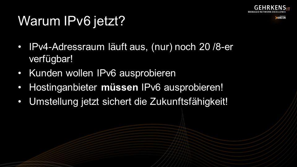 Warum IPv6 jetzt? IPv4-Adressraum läuft aus, (nur) noch 20 /8-er verfügbar! Kunden wollen IPv6 ausprobieren Hostinganbieter müssen IPv6 ausprobieren!