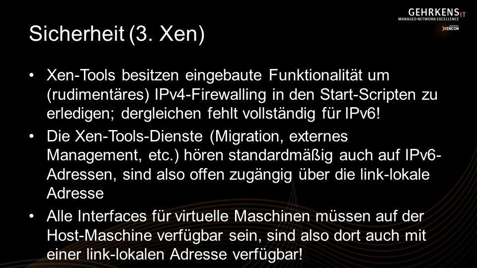 Sicherheit (3. Xen) Xen-Tools besitzen eingebaute Funktionalität um (rudimentäres) IPv4-Firewalling in den Start-Scripten zu erledigen; dergleichen fe