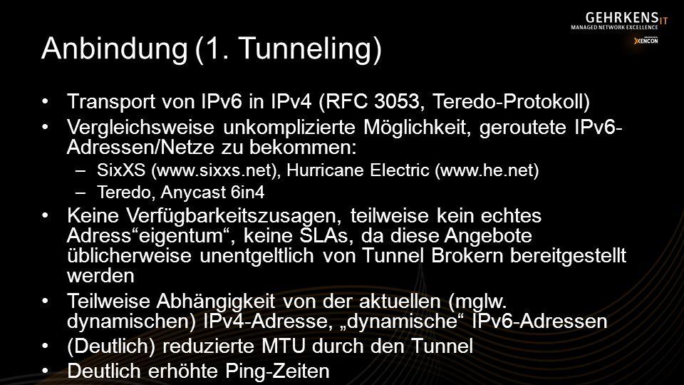 Anbindung (1. Tunneling) Transport von IPv6 in IPv4 (RFC 3053, Teredo-Protokoll) Vergleichsweise unkomplizierte Möglichkeit, geroutete IPv6- Adressen/