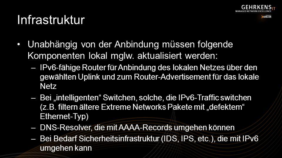 Infrastruktur Unabhängig von der Anbindung müssen folgende Komponenten lokal mglw. aktualisiert werden: –IPv6-fähige Router für Anbindung des lokalen