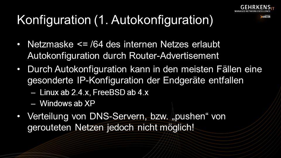 Konfiguration (1. Autokonfiguration) Netzmaske <= /64 des internen Netzes erlaubt Autokonfiguration durch Router-Advertisement Durch Autokonfiguration