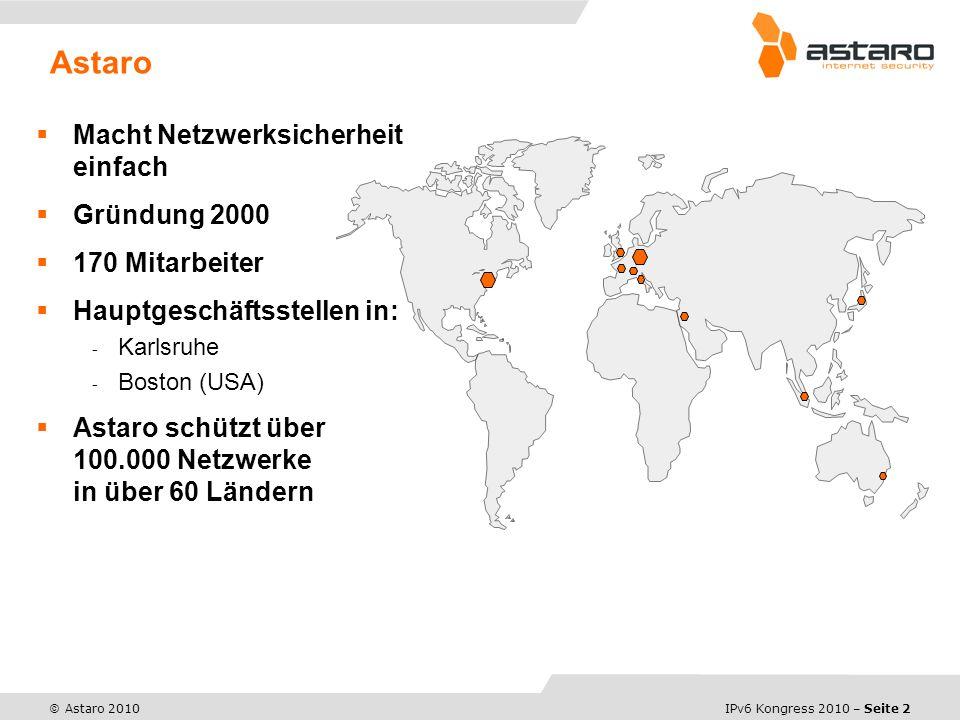 IPv6 Kongress 2010 – Seite 2 © Astaro 2010 Macht Netzwerksicherheit einfach Gründung 2000 170 Mitarbeiter Hauptgeschäftsstellen in: - Karlsruhe - Boston (USA) Astaro schützt über 100.000 Netzwerke in über 60 Ländern Astaro