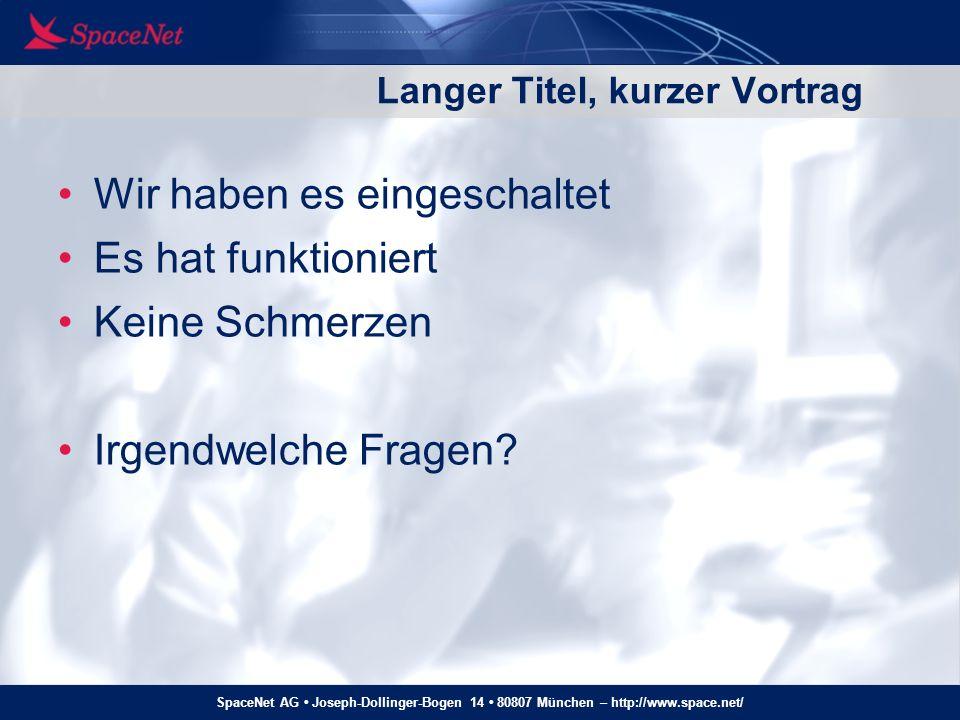 SpaceNet AG Joseph-Dollinger-Bogen 14 80807 München – http://www.space.net/ Warum dann einen Vortrag….