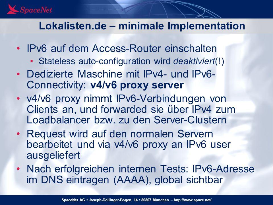 SpaceNet AG Joseph-Dollinger-Bogen 14 80807 München – http://www.space.net/ Nächste Schritte: SMTP zum Internet Face einer Plattform gehört auch Mail… In-Mail (MX smtp.lokalisten.de) IPv6 in System und Postfix konfigurieren, greylister aktualisieren, DNS-Eintrag, geht Zeitaufwand: ca.