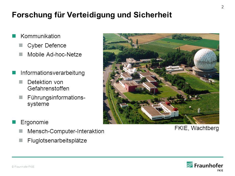 © Fraunhofer FKIE 2 Forschung für Verteidigung und Sicherheit Kommunikation Cyber Defence Mobile Ad-hoc-Netze Informationsverarbeitung Detektion von G