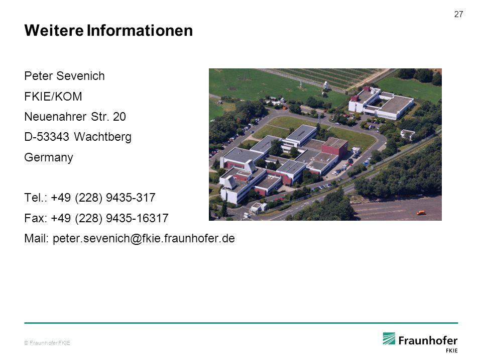 © Fraunhofer FKIE 27 Weitere Informationen Peter Sevenich FKIE/KOM Neuenahrer Str. 20 D-53343 Wachtberg Germany Tel.: +49 (228) 9435-317 Fax: +49 (228