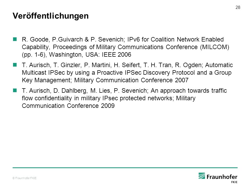 © Fraunhofer FKIE 28 Veröffentlichungen R. Goode, P.Guivarch & P. Sevenich; IPv6 for Coalition Network Enabled Capability, Proceedings of Military Com