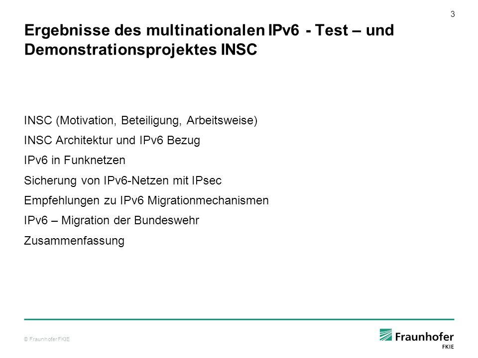 © Fraunhofer FKIE 3 Ergebnisse des multinationalen IPv6 - Test – und Demonstrationsprojektes INSC INSC (Motivation, Beteiligung, Arbeitsweise) INSC Ar
