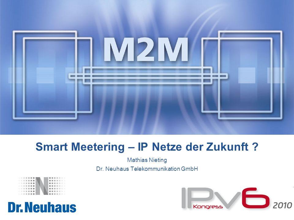 Smart Meetering – IP Netze der Zukunft ? Mathias Nieting Dr. Neuhaus Telekommunikation GmbH
