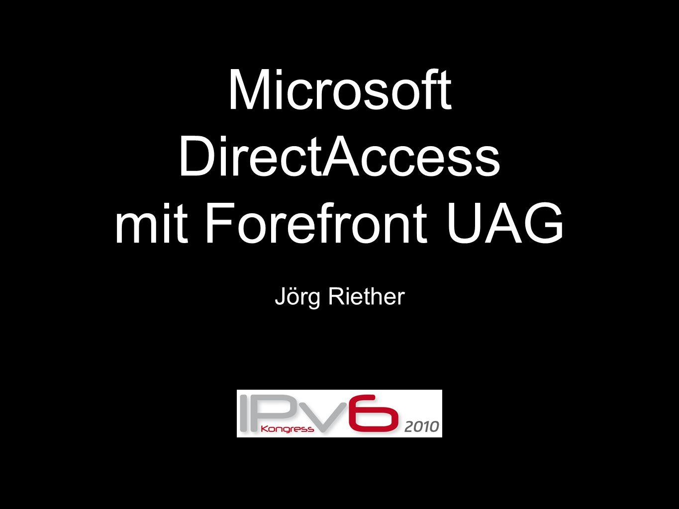Microsoft DirectAccess mit Forefront UAG Jörg Riether