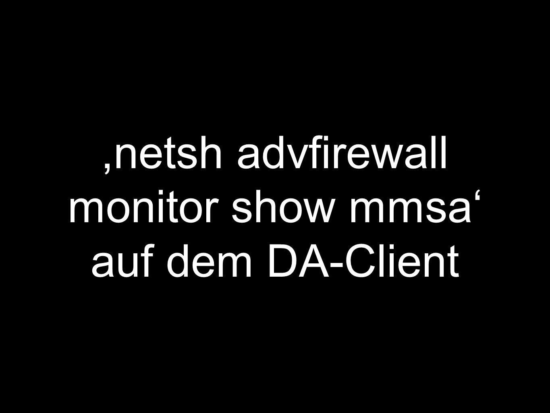,netsh advfirewall monitor show mmsa auf dem DA-Client