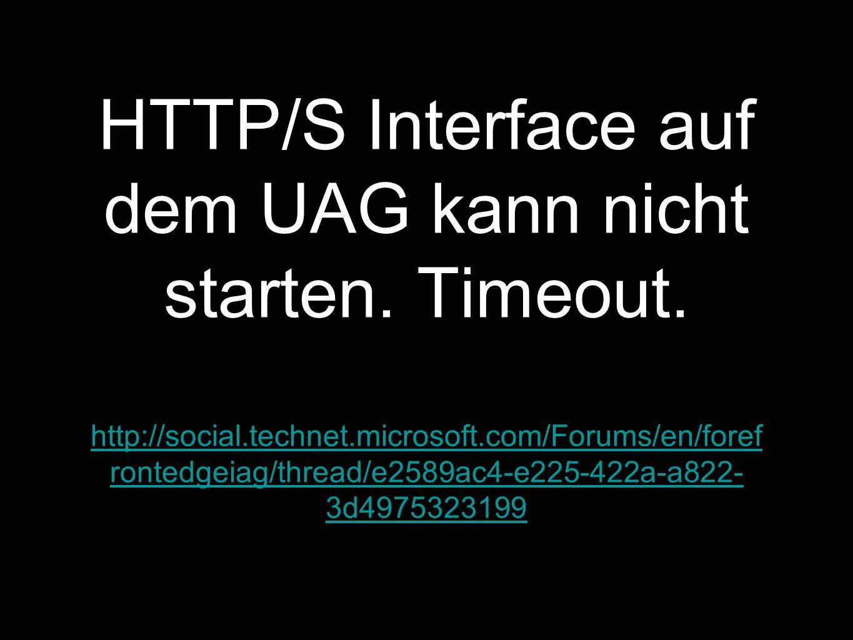 HTTP/S Interface auf dem UAG kann nicht starten.Timeout.