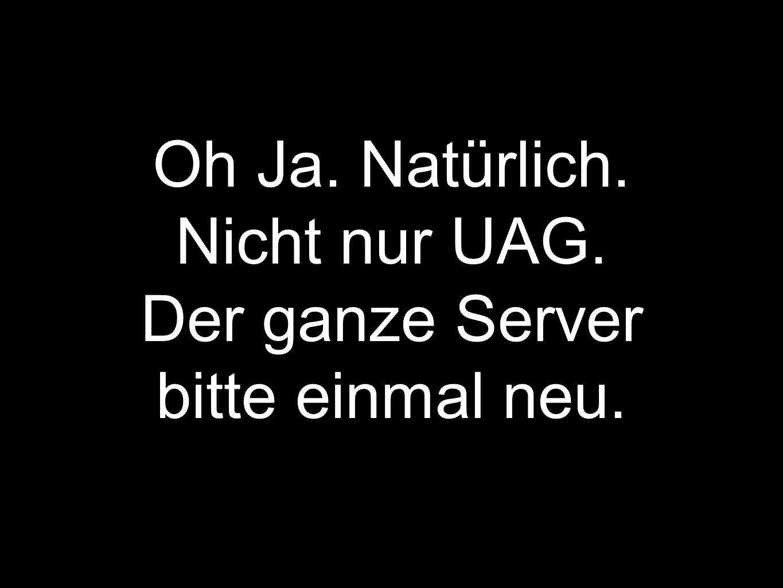 Oh Ja. Natürlich. Nicht nur UAG. Der ganze Server bitte einmal neu.