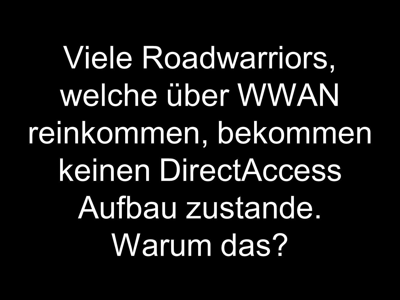 Viele Roadwarriors, welche über WWAN reinkommen, bekommen keinen DirectAccess Aufbau zustande.