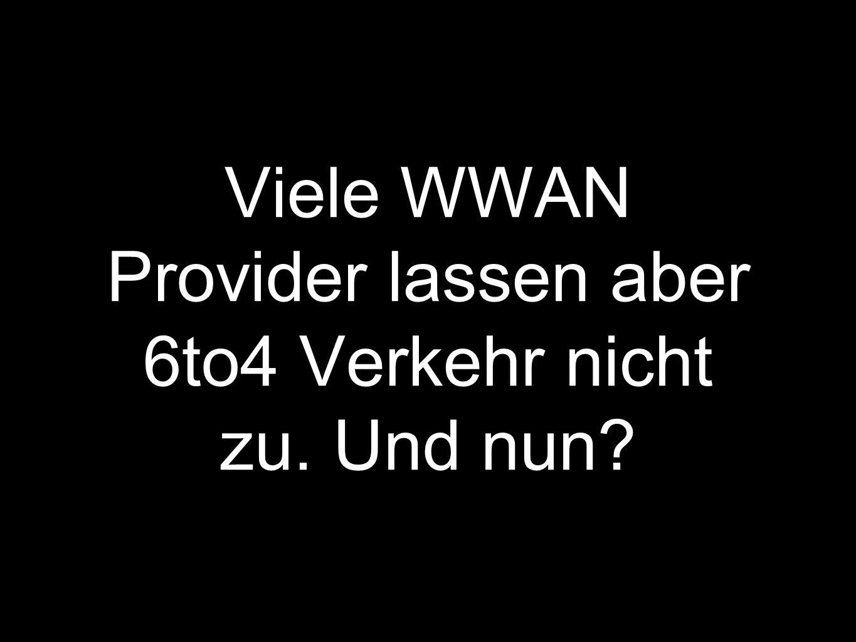 Viele WWAN Provider lassen aber 6to4 Verkehr nicht zu. Und nun?