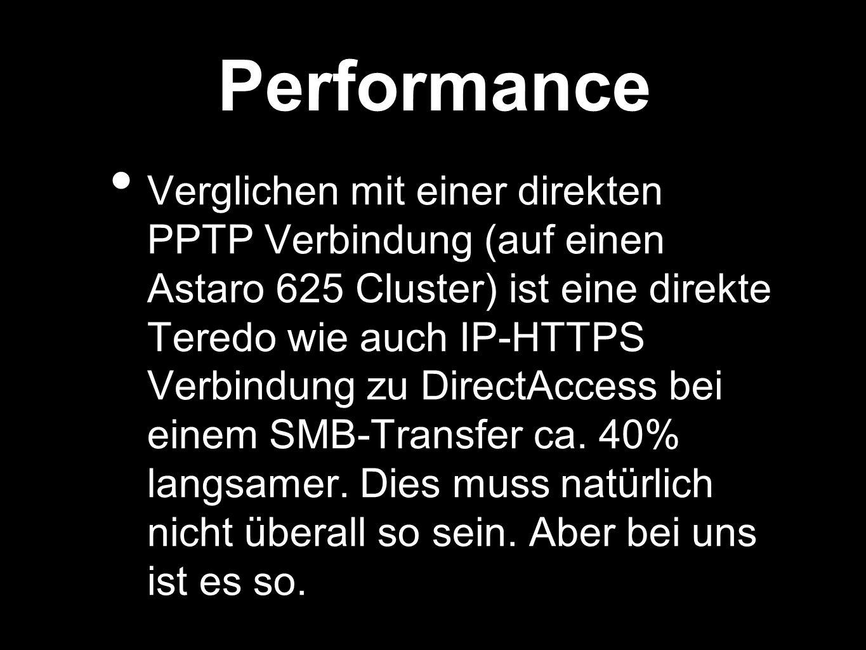 Performance Verglichen mit einer direkten PPTP Verbindung (auf einen Astaro 625 Cluster) ist eine direkte Teredo wie auch IP-HTTPS Verbindung zu DirectAccess bei einem SMB-Transfer ca.