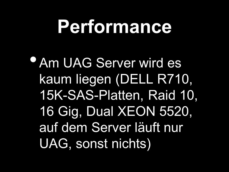 Performance Am UAG Server wird es kaum liegen (DELL R710, 15K-SAS-Platten, Raid 10, 16 Gig, Dual XEON 5520, auf dem Server läuft nur UAG, sonst nichts)
