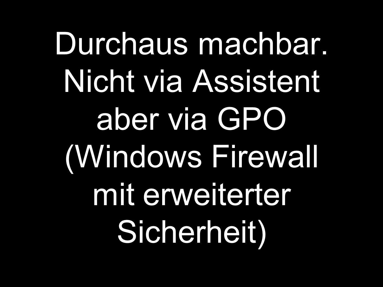 Durchaus machbar. Nicht via Assistent aber via GPO (Windows Firewall mit erweiterter Sicherheit)