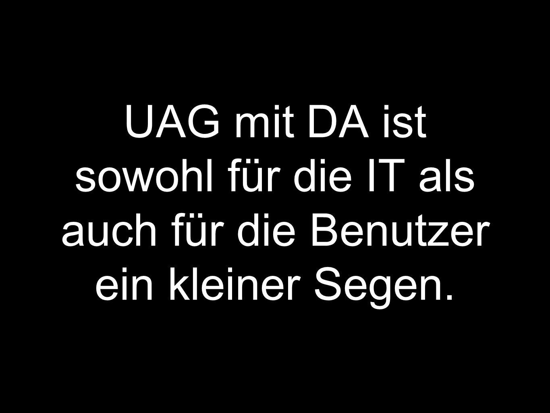 UAG mit DA ist sowohl für die IT als auch für die Benutzer ein kleiner Segen.