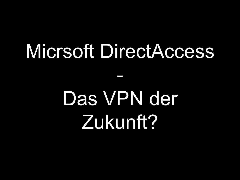 Micrsoft DirectAccess - Das VPN der Zukunft?