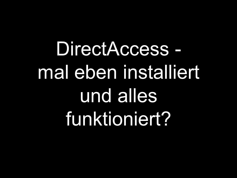 DirectAccess - mal eben installiert und alles funktioniert?